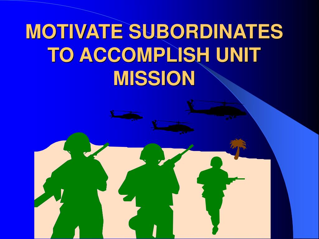 motivate subordinates to accomplish unit mission l.