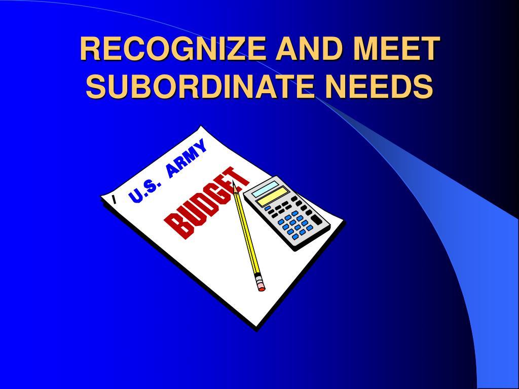RECOGNIZE AND MEET SUBORDINATE NEEDS