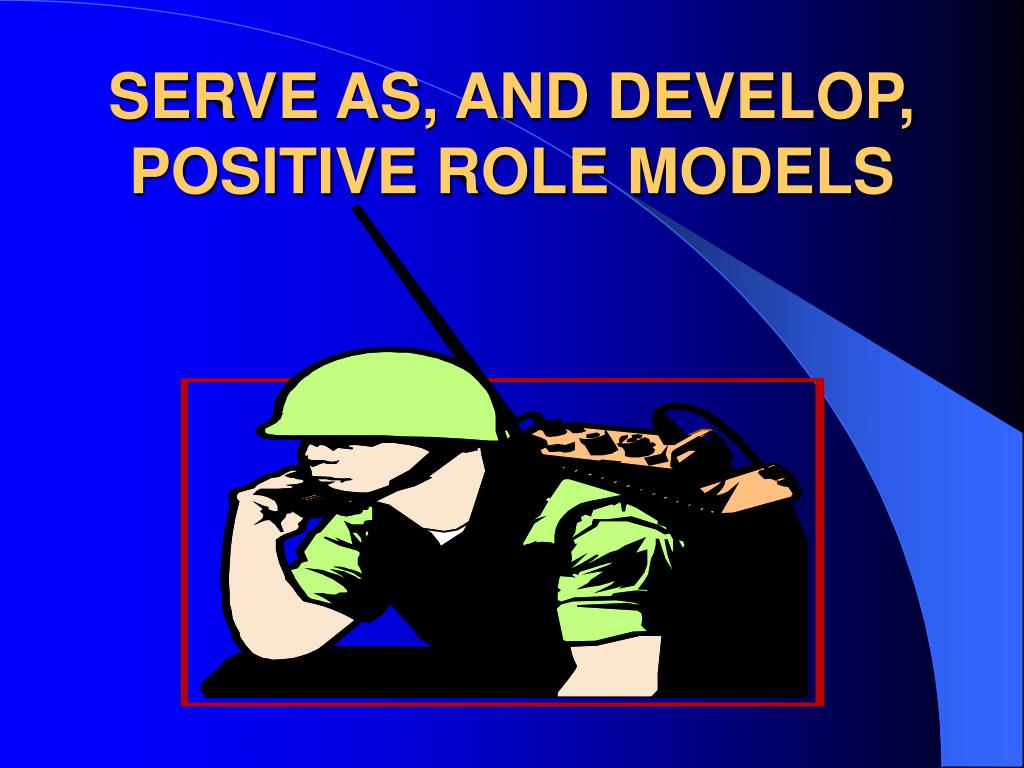SERVE AS, AND DEVELOP, POSITIVE ROLE MODELS