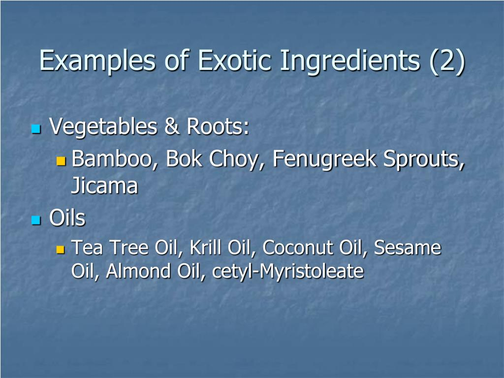 Examples of Exotic Ingredients (2)
