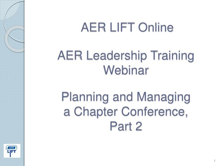 aer lift online aer leadership training webinar planning and managing a chapter conference part 2 n.