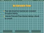 no variable flow