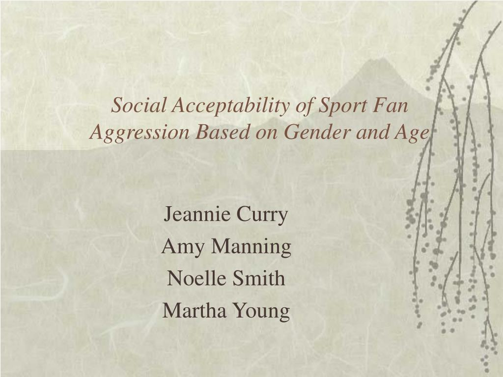 social acceptability of sport fan aggression based on gender and age l.