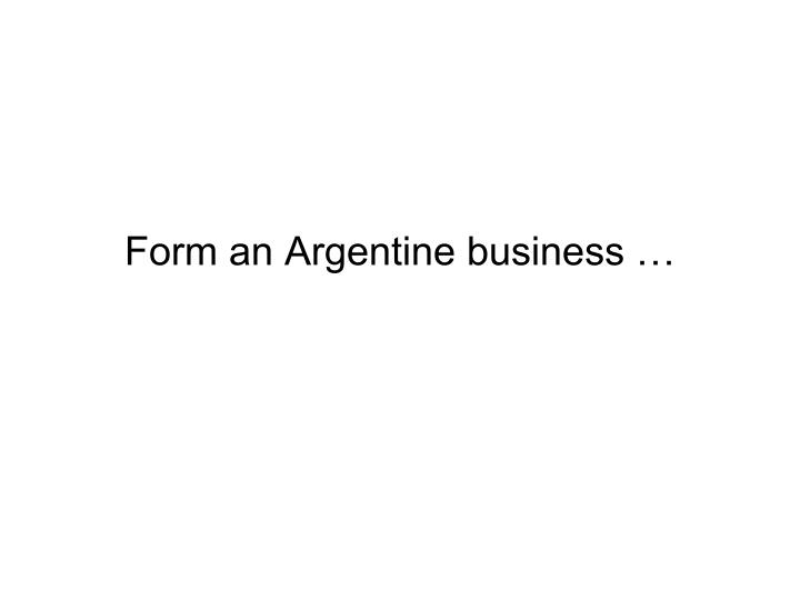 Form an Argentine business …