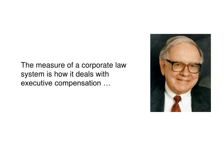 The measure of a corporate law system is how it deals with executive compensation …