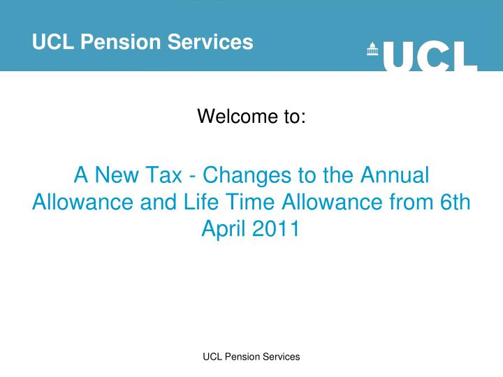 welcome to a new tax changes to the annual allowance and life time allowance from 6th april 2011
