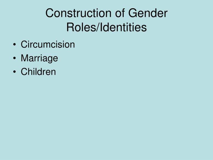 Construction of Gender Roles/Identities
