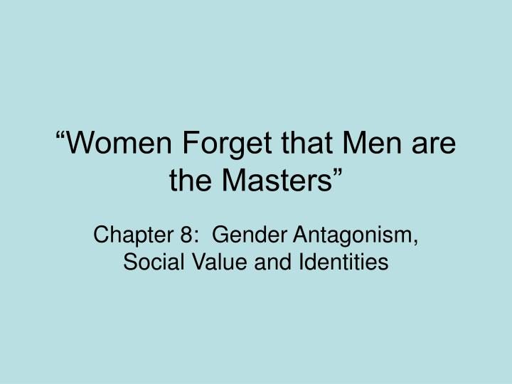 Women forget that men are the masters