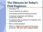 the dilemma for today s field engineers
