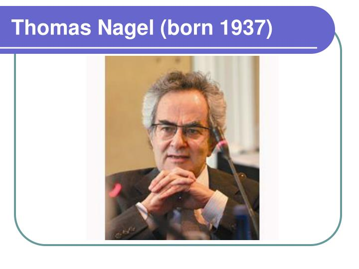 thomas nagel views on life Thomas nagel begins his collection of essays with a most intriguing discussion about death most people are in the view that life is good.