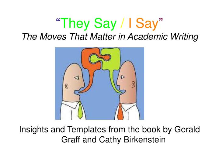 """PPT - """" They Say / I Say """" The Moves That Matter in Academic Writing ..."""
