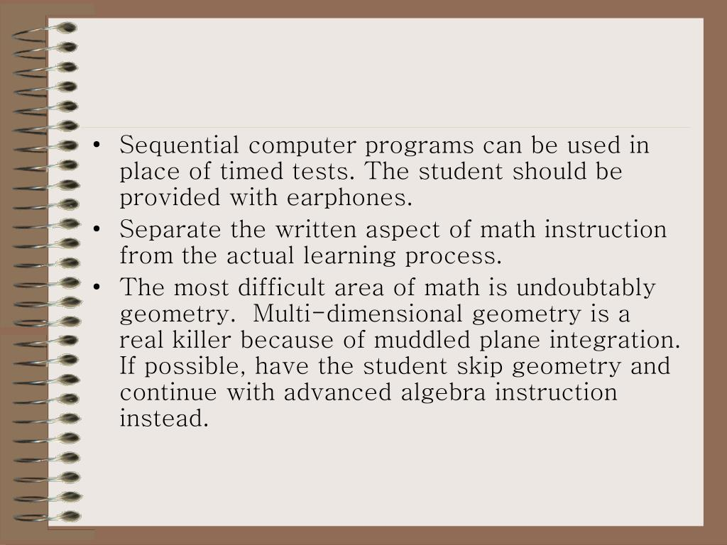 Sequential computer programs can be used in place of timed tests. The student should be provided with earphones.