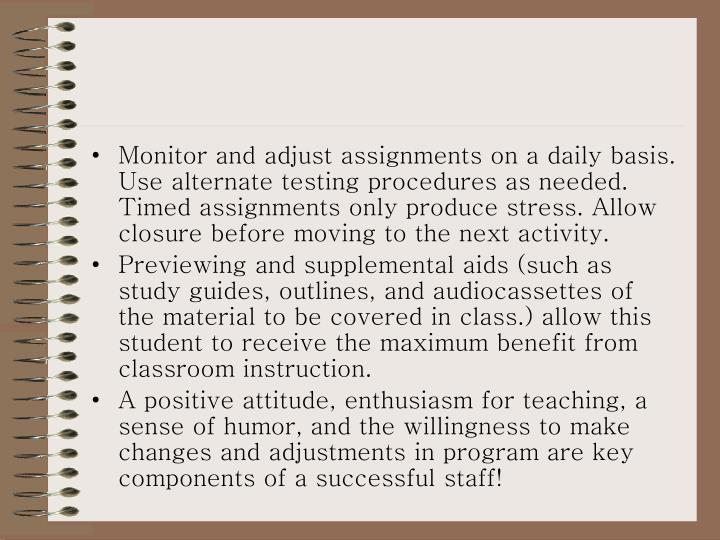 Monitor and adjust assignments on a daily basis.  Use alternate testing procedures as needed.  Timed...