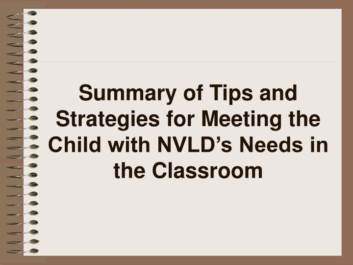 Summary of tips and strategies for meeting the child with nvld s needs in the classroom