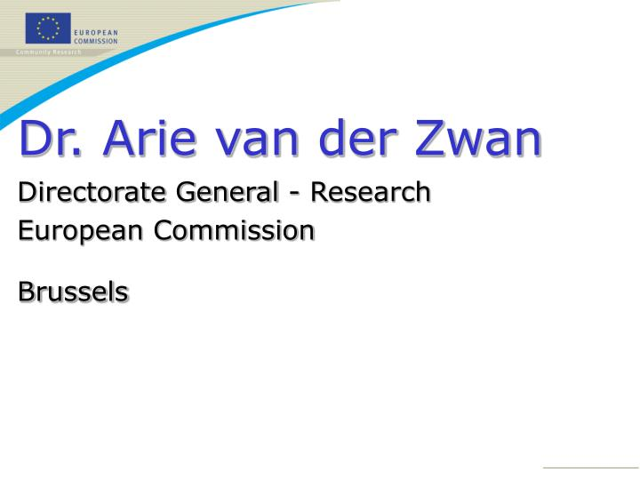 dr arie van der zwan directorate general research european commission brussels n.