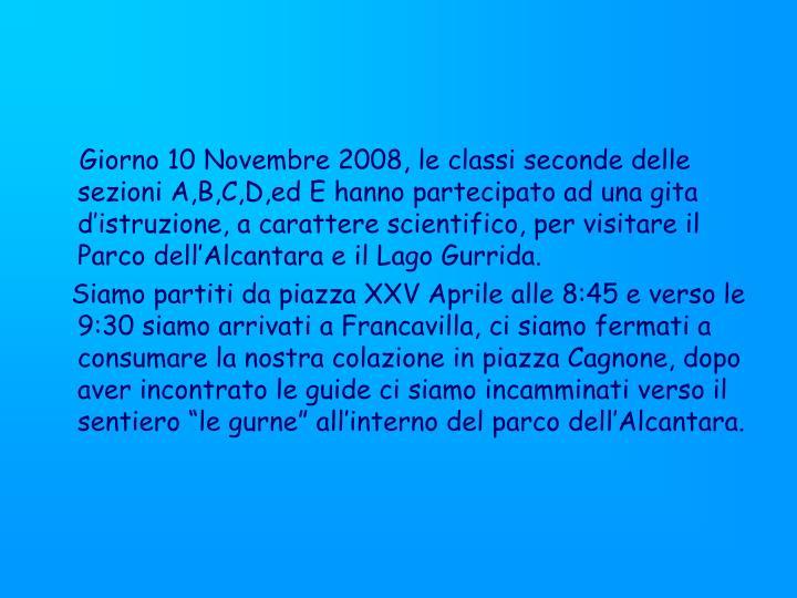 Giorno 10 Novembre 2008, le classi seconde delle sezioni A,B,C,D,ed E hanno partecipato ad una g...