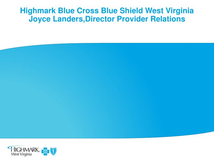highmark blue cross blue shield west virginia joyce landers director provider relations n.