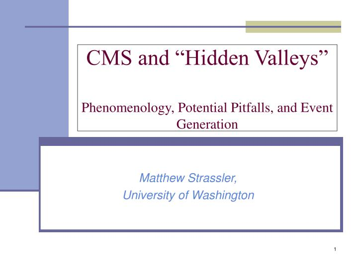 cms and hidden valleys phenomenology potential pitfalls and event generation n.