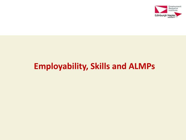 Employability, Skills and ALMPs