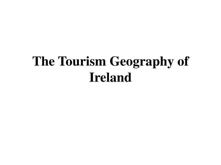 the tourism geography of ireland n.