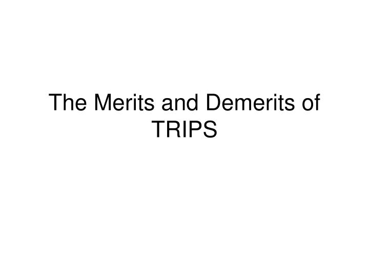 The merits and demerits of trips