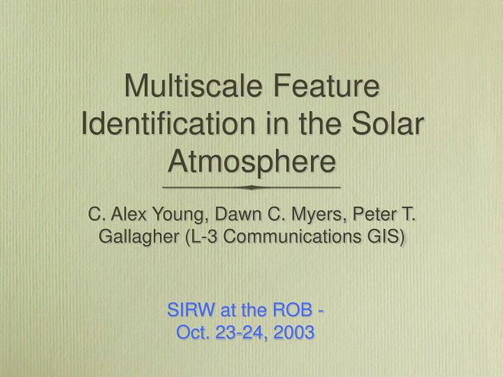 multiscale feature identification in the solar atmosphere n.