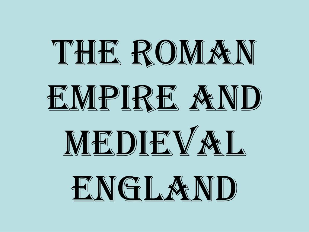 The Roman Empire and Medieval England
