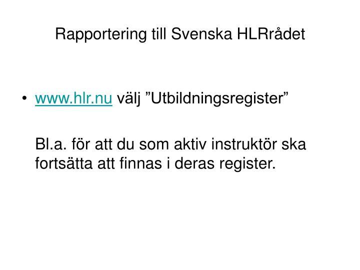 Rapportering till Svenska HLRrådet