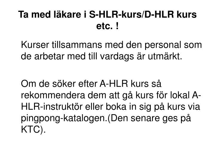 Ta med läkare i S-HLR-kurs/D-HLR kurs etc. !