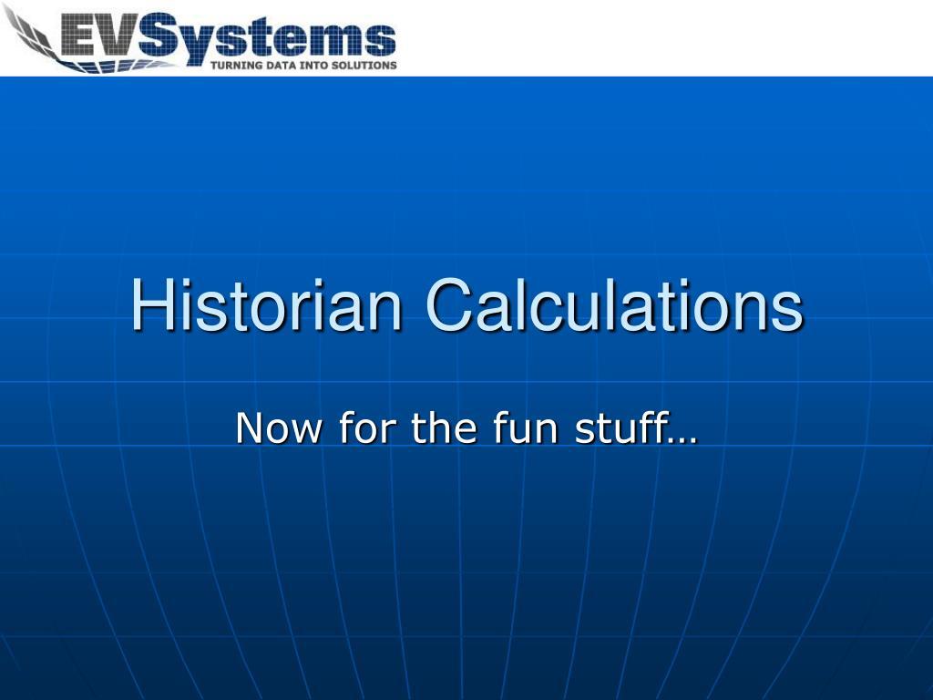 Historian Calculations