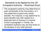 standards to be applied by the us competent authority restricted grant