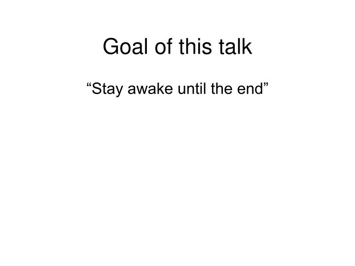 Goal of this talk