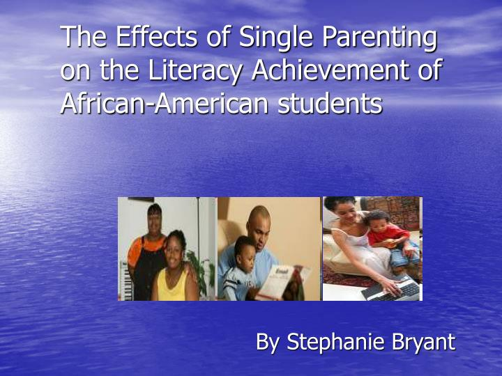 The effects of single parenting on the literacy achievement of african american students