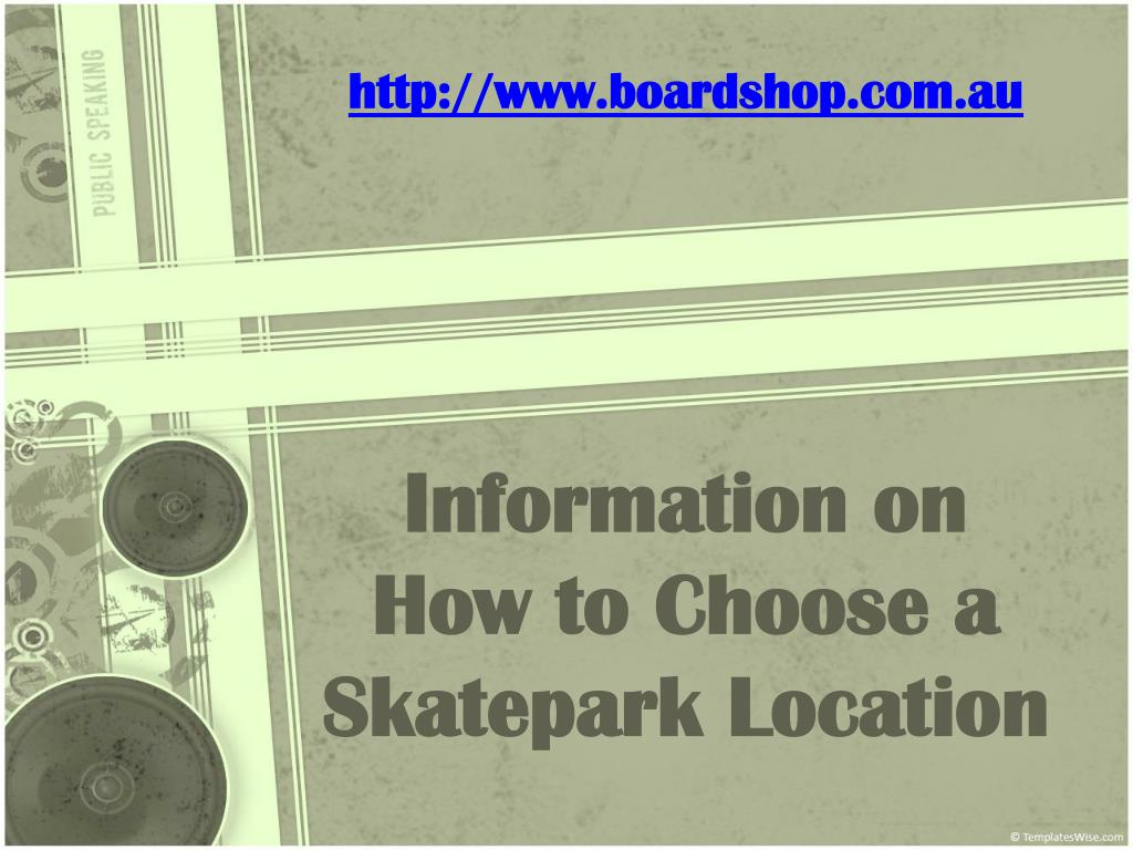 information on how to choose a skatepark location l.