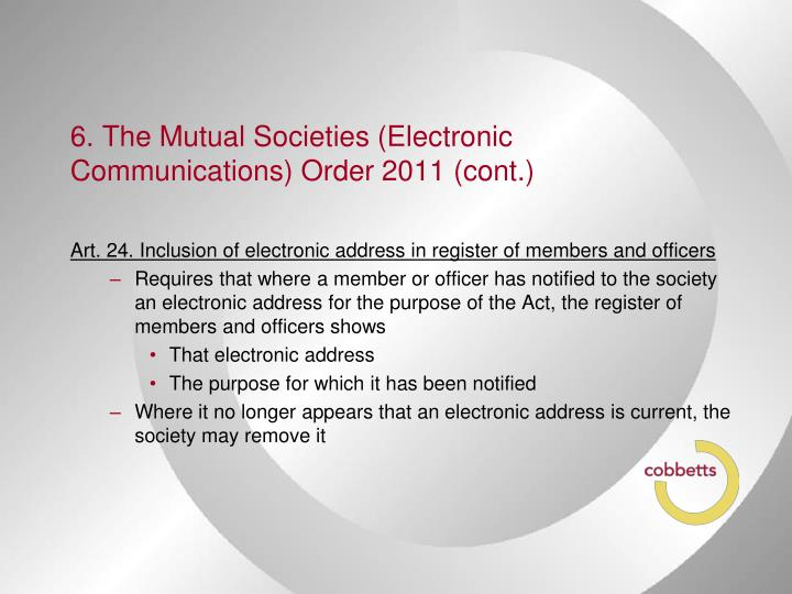 6. The Mutual Societies (Electronic Communications) Order 2011 (cont.)