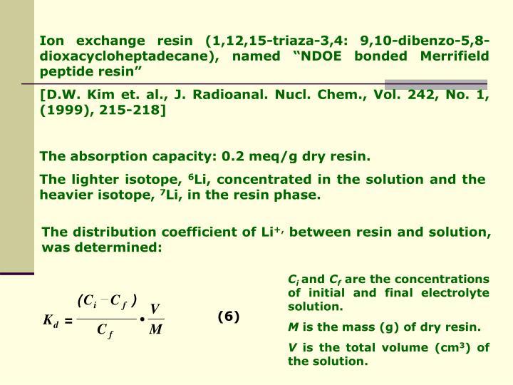 "Ion exchange resin (1,12,15-triaza-3,4: 9,10-dibenzo-5,8-dioxacycloheptadecane), named ""NDOE bonded Merrifield peptide resin"""