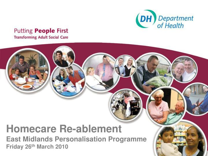 Homecare re ablement east midlands personalisation programme friday 26 th march 2010