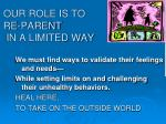 our role is to re parent in a limited way