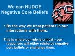we can nudge negative core beliefs