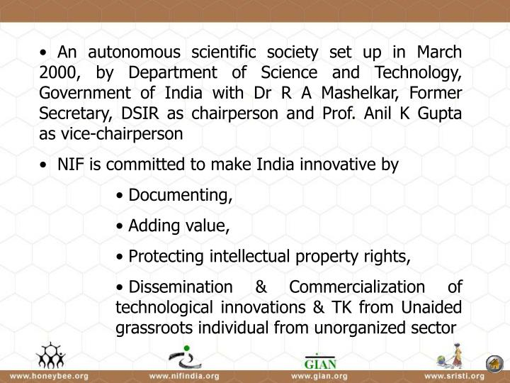 An autonomous scientific society set up in March 2000, by Department of Science and Technology, Go...