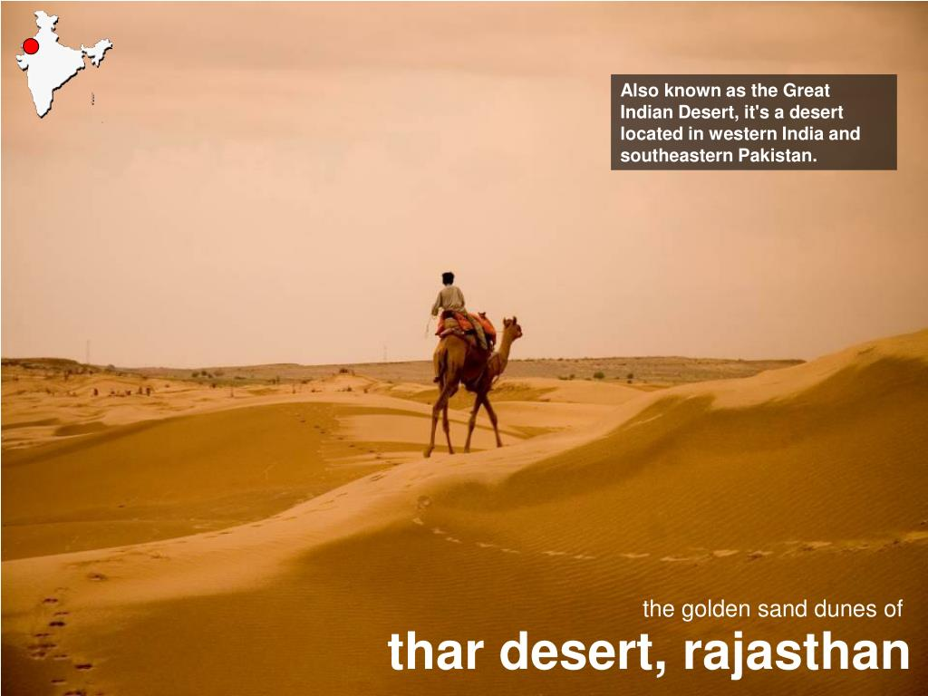 Also known as the Great Indian Desert, it's a desert located in western India and southeastern Pakistan.