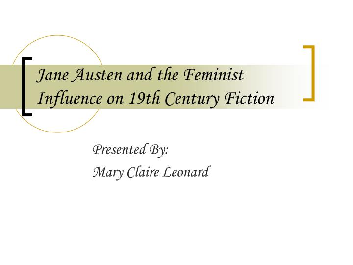 jane austen and the feminist influence on 19th century fiction n.