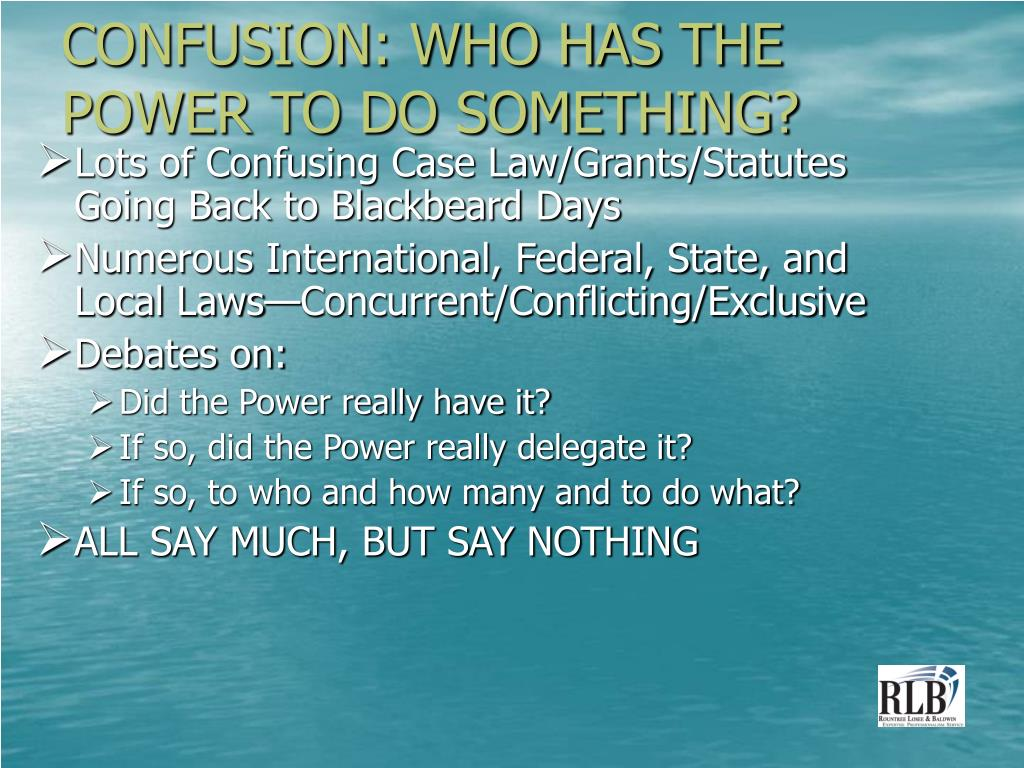 CONFUSION: WHO HAS THE POWER TO DO SOMETHING?
