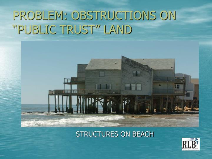 Problem obstructions on public trust land