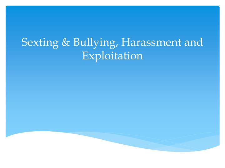 Sexting & Bullying, Harassment and Exploitation
