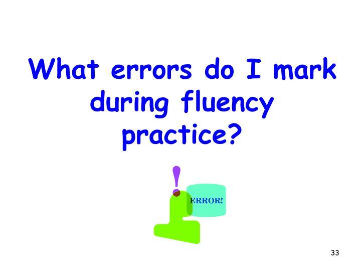 What errors do I mark during fluency practice?