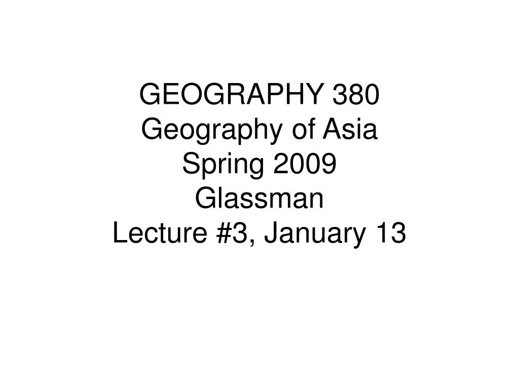 geography 380 geography of asia spring 2009 glassman lecture 3 january 13 l.