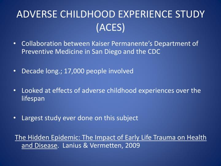 ADVERSE CHILDHOOD EXPERIENCE STUDY (ACES)