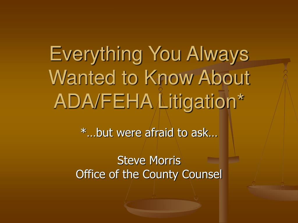 Everything You Always Wanted to Know About ADA/FEHA Litigation*