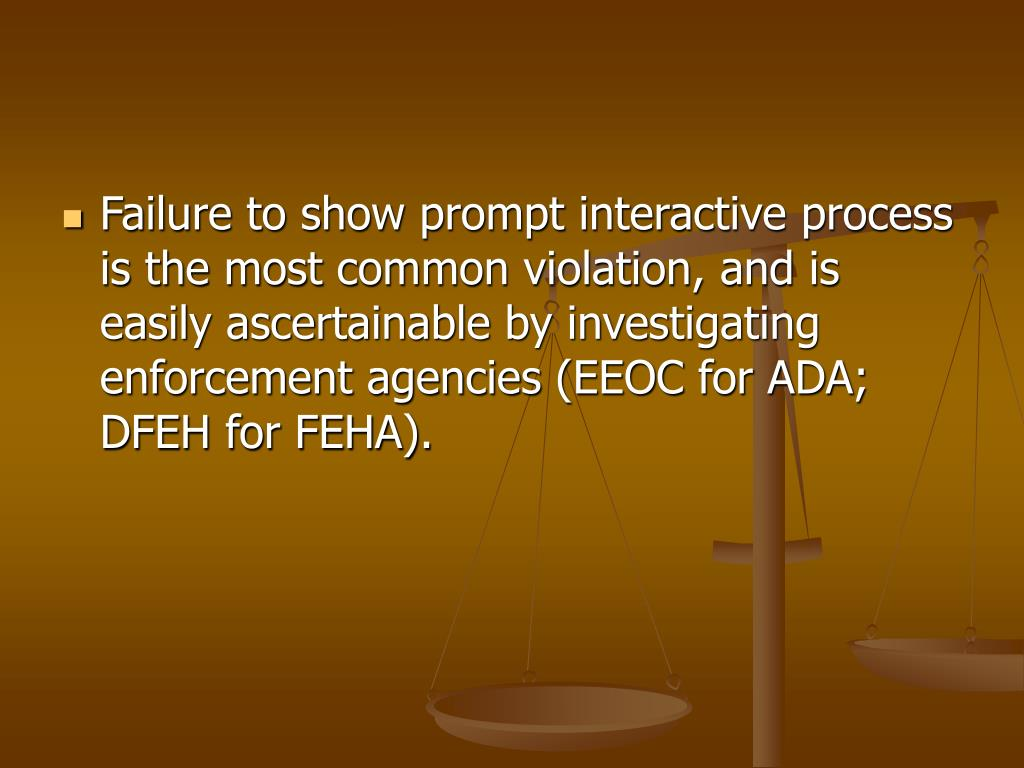 Failure to show prompt interactive process is the most common violation, and is easily ascertainable by investigating enforcement agencies (EEOC for ADA; DFEH for FEHA).